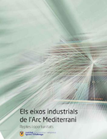 Els eixos industrials de l'Arc Mediterrani Reptes i oportunitats