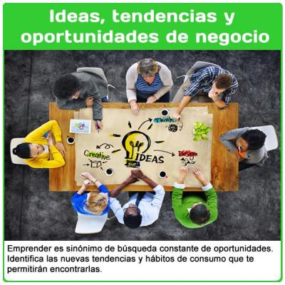 Ideas, tendencias y  oportunidades de negocio
