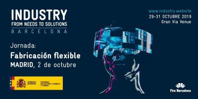 Fabricación Flexible. Evento de Industry. From Needs to Solutions